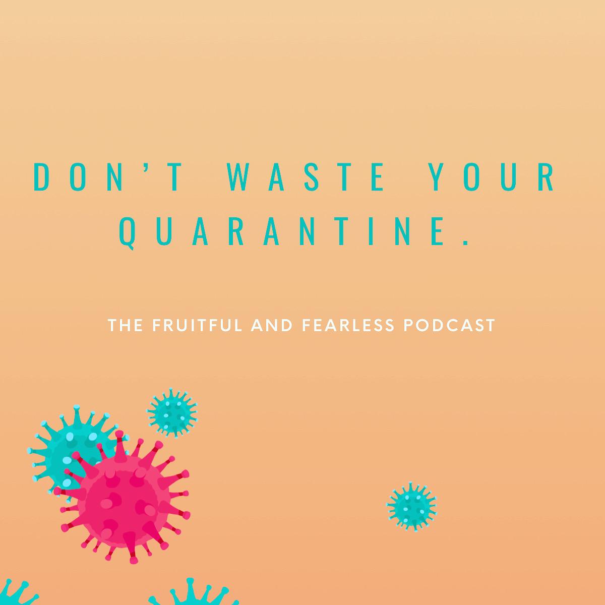 #25 Don't Waste Your Quarantine
